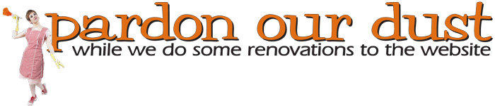 Pardon Our Dust while we work on some renovations to the website.